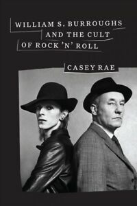 William-S-Burroughs-and-the-Cult-of-Rock-039-n-039-Roll-Hardcover-by-Rae-Casey
