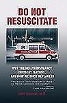 Do Not Resuscitate: Why the Health Insurance Industry is Dying, and How We Must