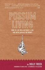 Possum Living : How to Live Well Without a Job and with (Almost) No Money by...