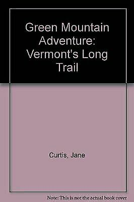 Green Mountain Adventure: Vermont's Long Trail by Jane Curtis, Will Curtis, Fra