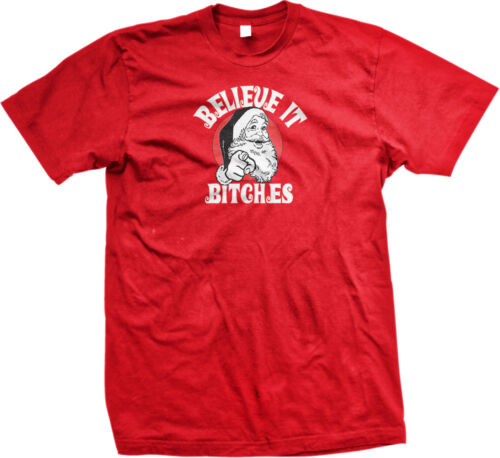 Believe It Bitches Santa Claus Christmas Xmas Holiday Funny Mens T-shirt