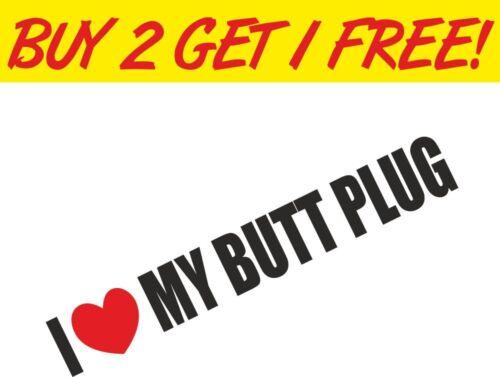 I Love My Butt Plug Joke Car Motorbike Vinyl Sticker Graphic Decal Funny