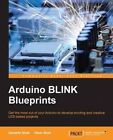 Arduino Blink Blueprints by Samarth Shah, Utsav Shah (Paperback, 2016)