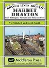 Branch Lines Around Market Drayton: From Wellington, Nantwich and Stoke-on-Trent by Vic Mitchell, Keith Smith (Hardback, 2014)