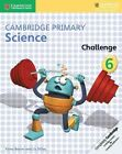 Cambridge Primary Science Challenge 6 by Liz Dilley, Fiona Baxter (Paperback, 2016)