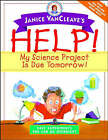 Janice VanCleave's Help!: My Science Project is Due Tomorrow - Easy Experiments You Can Do Overnight by Janice VanCleave (Paperback, 2001)