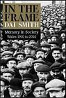 In the Frame: Wales 1910-2010 by Dai Smith (Hardback, 2010)