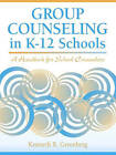 Group Counseling in K-12 Schools: A Handbook for School Counselors by Kenneth R. Greenberg, Ronald Ebert (Paperback, 2002)