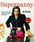 Supernanny: How to Get the Best from Your Children by Jo Frost (Paperback / softback, 2007)
