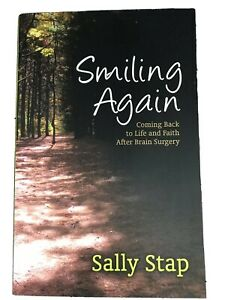 Smiling Again Coming Back to Life and Faith After Brain Surgery Sally Stap