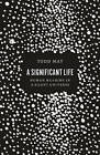 A Significant Life: Human Meaning in a Silent Universe by Todd May (Hardback, 2015)