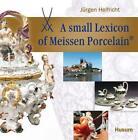 A small Lexicon of Meissen Porcelain® von Jürgen Helfricht (2012, Gebundene Ausgabe)