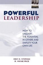 Powerful Leadership: How to Unleash the Potential in Others and Simplify Your Ow