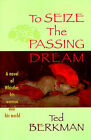 To Seize the Passing Dream: A Novel of Whistler, His Women and His World by Ted Berkman (Paperback / softback, 1999)