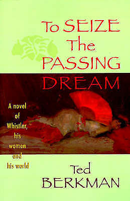 1 of 1 - NEW To Seize the Passing Dream - A Novel of Whistler, His Women and His World