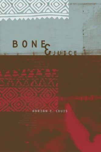 Bone and Juice by Adrian C. Louis (2001, Trade Paperback)