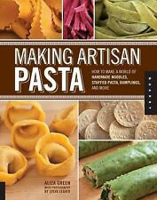 Making Artisan Pasta : How to Make a World of Handmade Noodles, Stuffed Pasta, Dumplings, and More by Aliza Green (2012, Paperback)