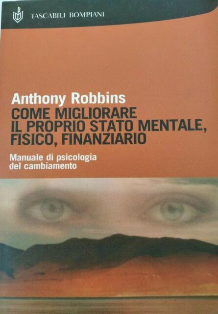 Anthony Robbin Come migliorare il proprio stato  mentale , fisico , finanziario