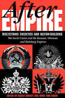 After Empire: Multiethnic Societies and Nation-Building: The Soviet Union and the Russian, Ottoman, and Habsburg Empires by Karen Barkey (Paperback, 1997)