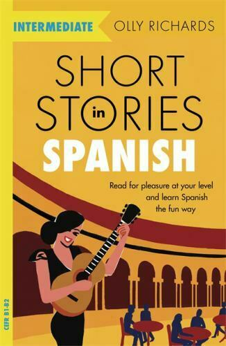 Short Stories in Spanish for Intermediate Learners Richards,