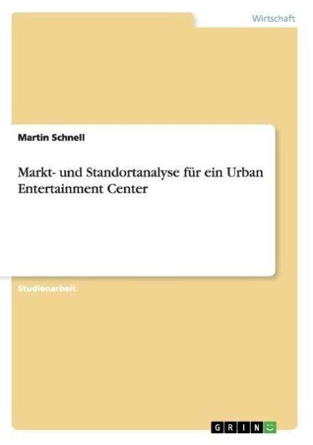 Markt- und Standortanalyse für ein Urban Entertainment Center von Martin...