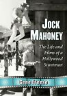 Jock Mahoney: The Life and Films of a Hollywood Stuntman by Gene Freese (Paperback, 2013)