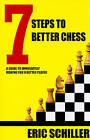 7 Steps to Better Chess: A Guide to Immediately Making You a Better Player by Eric Schiller (Paperback / softback, 2010)