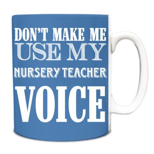 Don/'t make me use my Nursery Teacher Voice 10oz funny Mug 052
