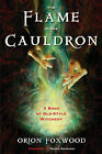 Flame in the Cauldron: A Book of Old-Style Witchery by Lord Orion Foxwood (Paperback, 2015)