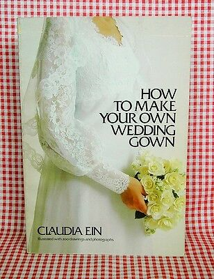 How to Make Your Own Wedding Dress by Claudia Ein  1978 Doubleday