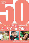 50 Fantastic Things to Do with Four and Five Year Olds: 40-60+ Months by Clare Beswick, Sally Featherstone (Paperback, 2010)