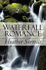 Waterfall Romance by Heather Sorrells (Paperback / softback, 2010)