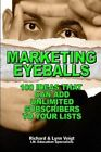 Marketing Eyeballs: 100 Ideas That Can Add Unlimited Subscribers to Your Lists by Richard Voigt, Lynn Voigt (Paperback / softback, 2013)