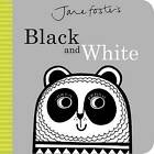 Jane Foster's Black and White by Jane Foster (Board book, 2016)