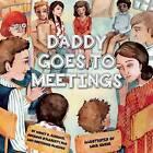 Daddy Goes to Meetings by Helen H Moore, Nancy Schenck, Johanna O'Flaherty, Hortensia DeJesus (Hardback, 2015)