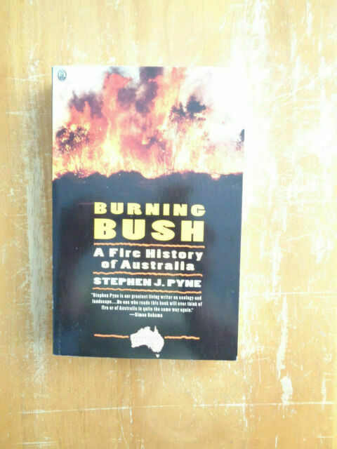 Burning Bush : A Fire History of Australia by Stephen J. Pyne
