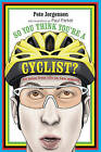 So You Think You're a Cyclist?: 50 Tales from Life on Two Wheels by Peter Jorgensen (Hardback, 2014)