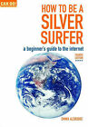 How to be a Silver Surfer: A Beginner's Guide to the Internet by Emma Aldridge (Paperback, 2008)