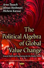 The Political Algebra of Global Value Change: General Models and Implications for the Muslim World by Hichem Karoui, Arno Tausch, Almas Heshmati (Hardback, 2014)
