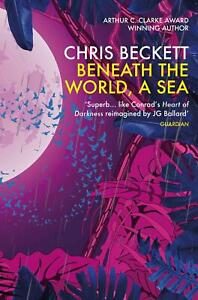 Beneath-the-World-a-Sea-by-Chris-Beckett-Author