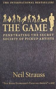 Game : Penetrating The Secret Society Of Pickup Artists, Paperback by Strauss..