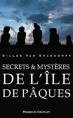 Secrets et mystères de l'ile de Pâques, par Gilles Van Grasdorff, NEUF