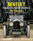 Bentley Four-cylinder Models in Detail: 3-Litre, 4 1/2-Litre and 4 1/2-Litre Supercharged, 1921-1930 by James Taylor (Hardback, 2012)