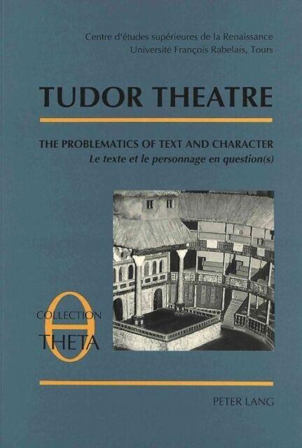 ESSAYS ON THE SEMIOTICS OF THE THEATRE: TUDOR THEATRE: THE PROBLEMATICS OF TEXT