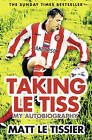 Taking Le Tiss by Matt Le Tissier (Paperback, 2010)