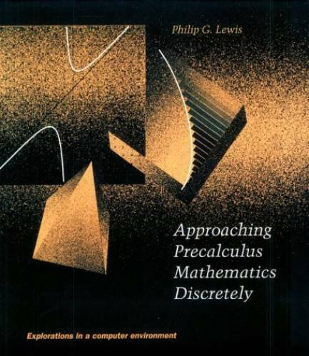 Approaching Precalculus Mathematics Discretely: Explorations in a Compute - GOOD
