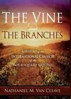The Vine and the Branches: A History of the International Church of the Foursquare Gospel by Nathaniel M Van Cleave (Hardback, 2013)