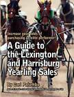 A Guide to the Lexington and Harrisburg Yearling Sales by Carl Palumbo (Paperback / softback, 2012)