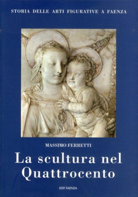 La scultura nel Quattrocento. Storia della arti figurative e Faenza