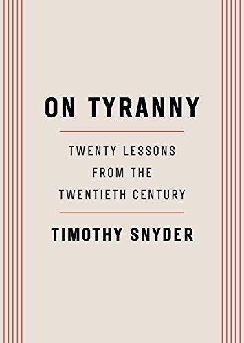 On Tyranny: Twenty Lessons from the Twentieth Cent